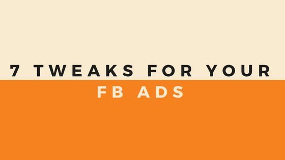 2018 - 7 FB Ads Tweaks Singapore