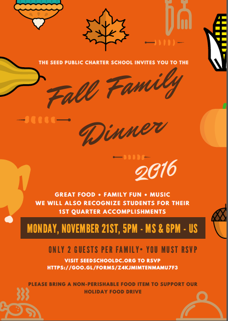 Please join the SEED DC family for our annual Fall Family Dinner on Monday, November 21st, 2016. Please use the link below to register for this event by Tuesday, November 15th. https://goo.gl/forms/zVB2EKXeDtxW5aB12