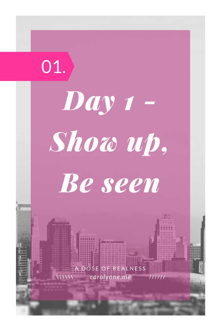 20180505 - Day 1 Show up, be seen - Pinterest.png