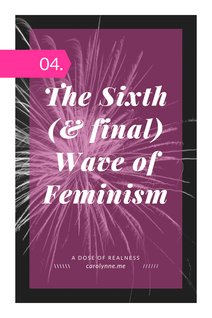 Day 4 - The Sixth (and final) Wave of Feminism