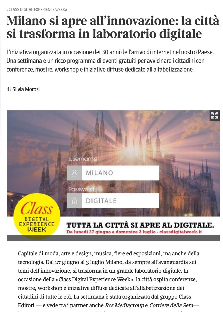 http://www.corriere.it/tecnologia/16_giugno_24/milano-si-apre-all-innovazione-citta-si-trasforma-laboratorio-digitale-class-digital-experience-week-7457c3d4-39cf-11e6-b0cd-400401d1dfdf.shtml