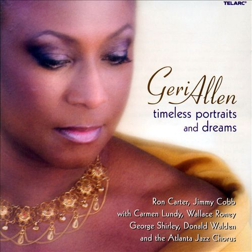 GERI ALLEN, TIMELESS PORTRAITS AND DREAMS