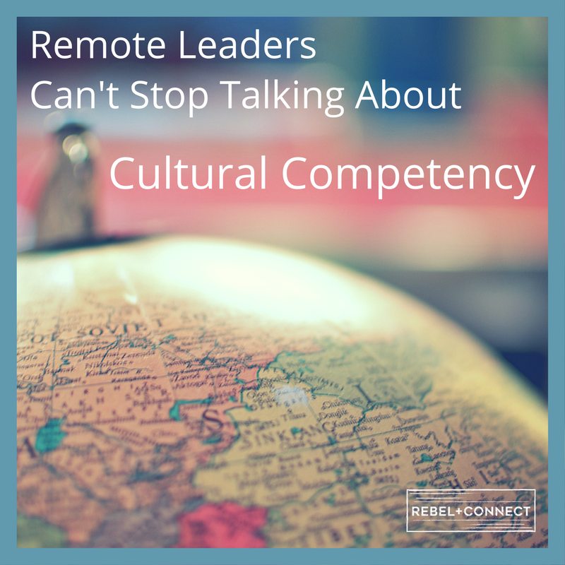 Remote Leadership requires cultural competency.