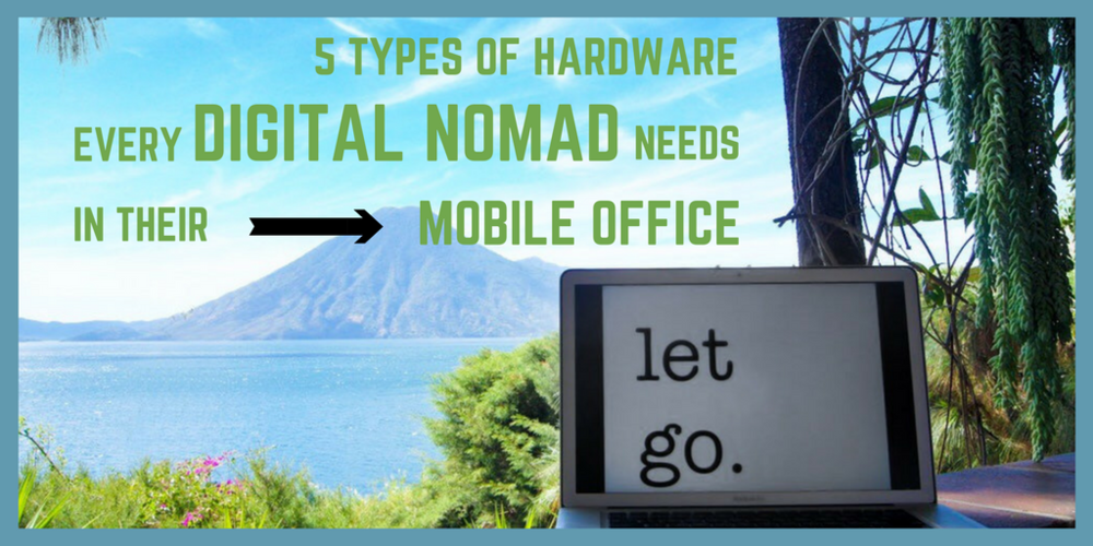 Digital Nomad Success Starts with The right hardware for your mobile office.