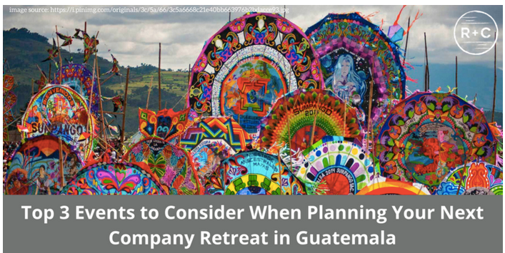 Top 3 Events to Consider When Planning Your Next Company Retreat in Guatemala