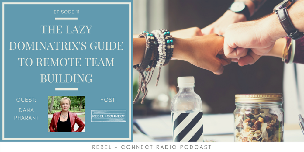 the lazy dominatrixs guide to remote team building with dana pharant ep 11