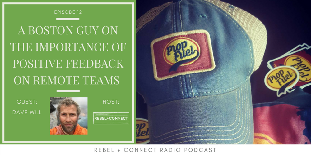 A Boston Guy On The Importance Of Positive Feedback On Remote Teams with Dave Will Ep. 12