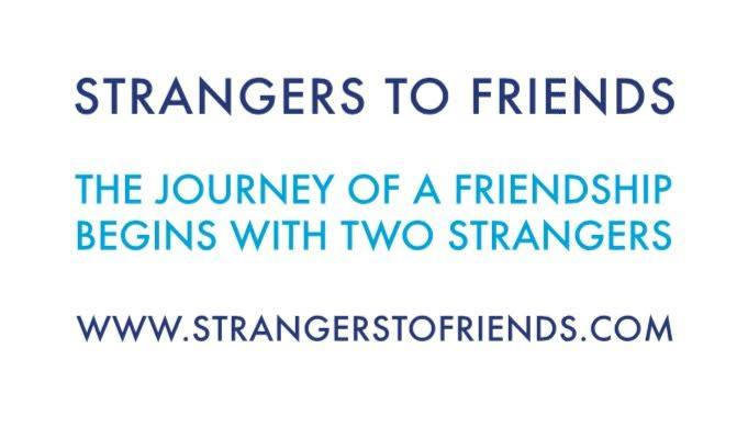 Strangers to Friends