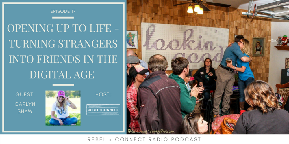 Opening up to Life - Turning Strangers into Friends in the Digital Age with Carlyn Shaw Ep. 17.png