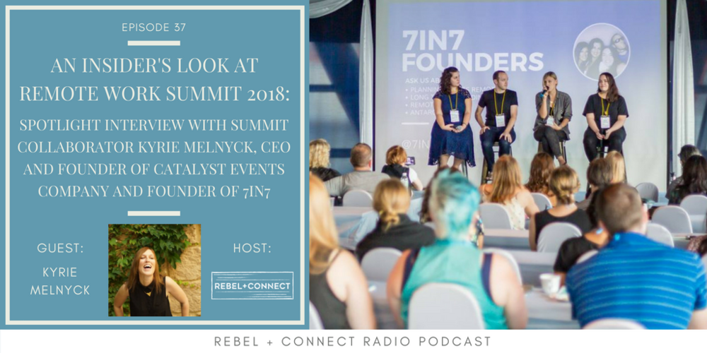 Kyrie Melnyck, CEO and Founder of Catalyst Events Company and Founder of 7in7, talks about what to expect from her session at the  Remote Work Summit 2018 !