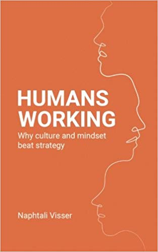 Humans Working: Why Culture And Mindset Beat Strategy