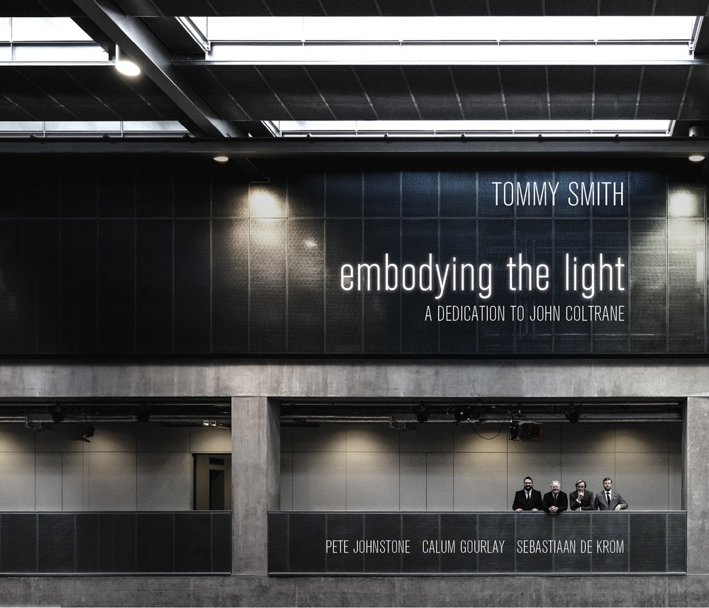 Tommy Smith's new quartet plays a beautiful dedication to the late great John Coltrane on this stunning CD : Embodying The Light