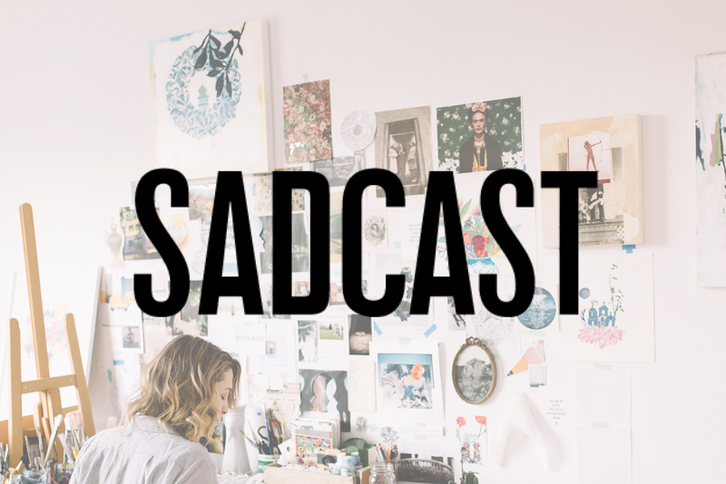 Sad Cast   Podcast  | May 2018