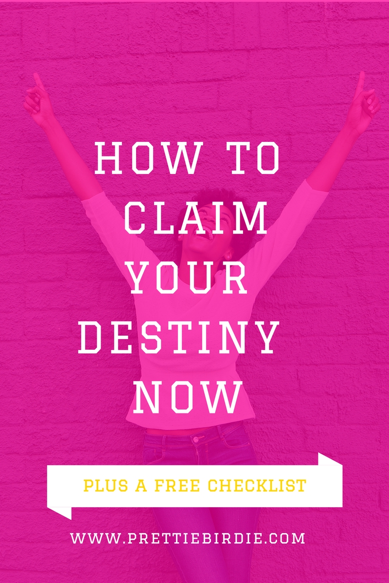 How to Claim Your Destiny Now, Plus a Free Checklist. www.prettiebirdie.com