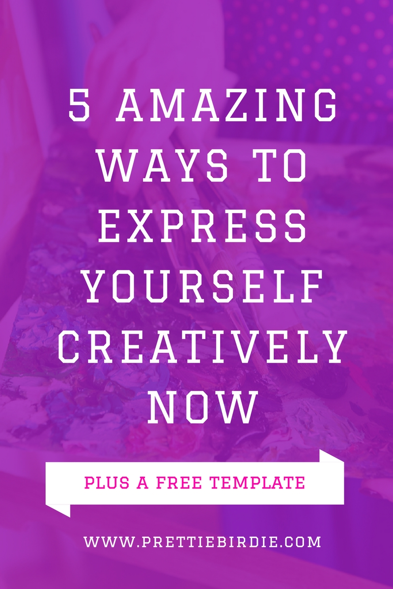 5 Amazing Ways to Express Yourself Creatively Now (free Template!) www.prettiebirdie.com