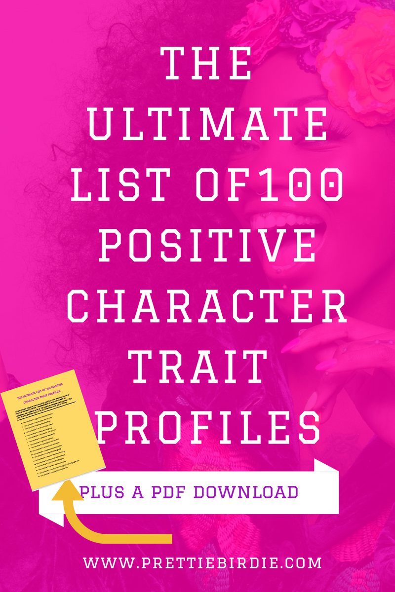 The Utimate List of 100 Positive Character Trait Profiles www.prettiebirdie.com