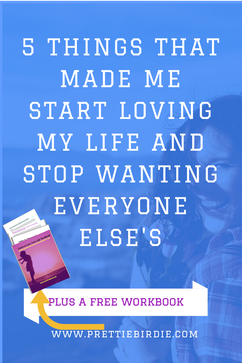 5 Things that made me start loving my life and stop wanting everyone else's www.prettiebirdie.com