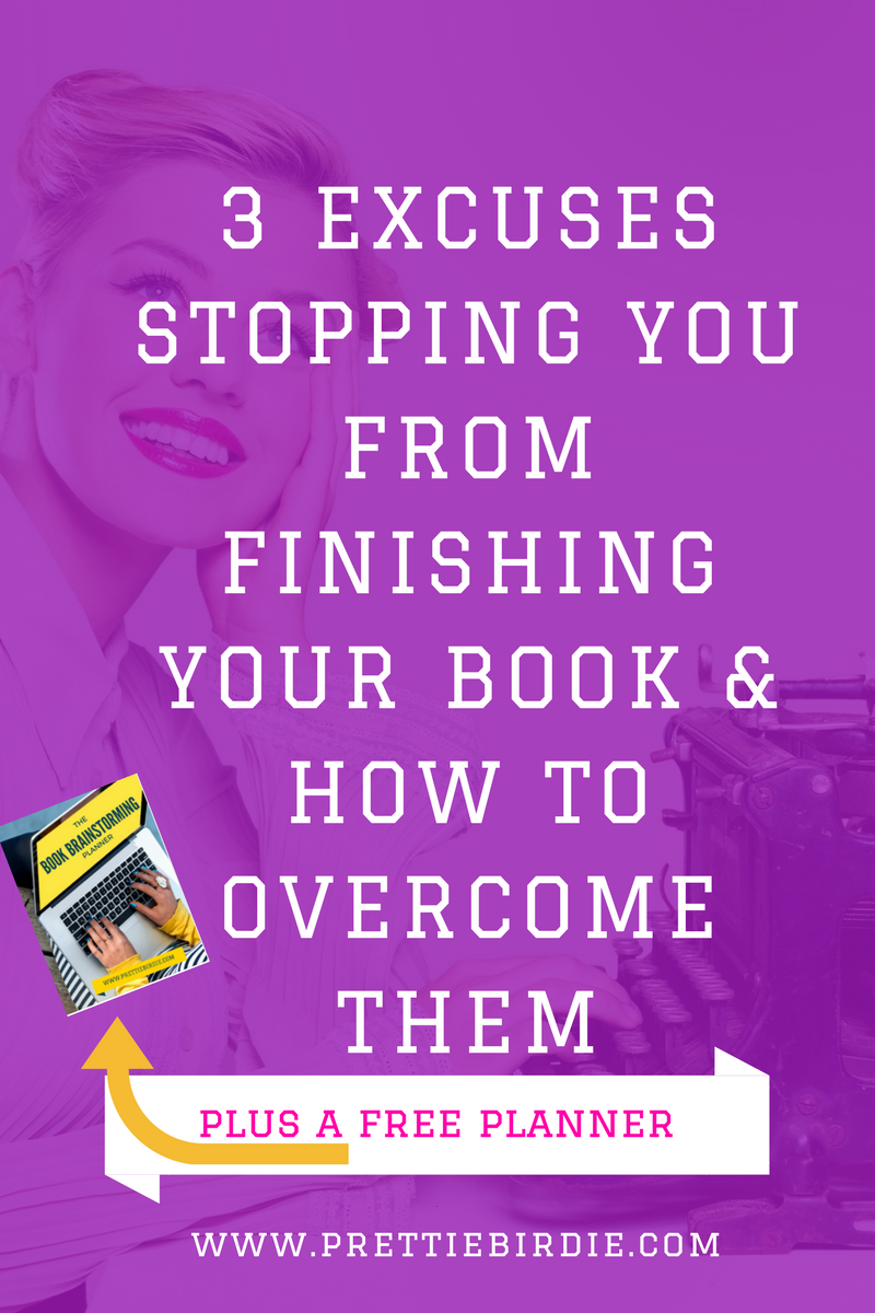 www.prettiebirdie.com 3 Excuses Stopping You From Finishing Your Book & How to Overcome Them