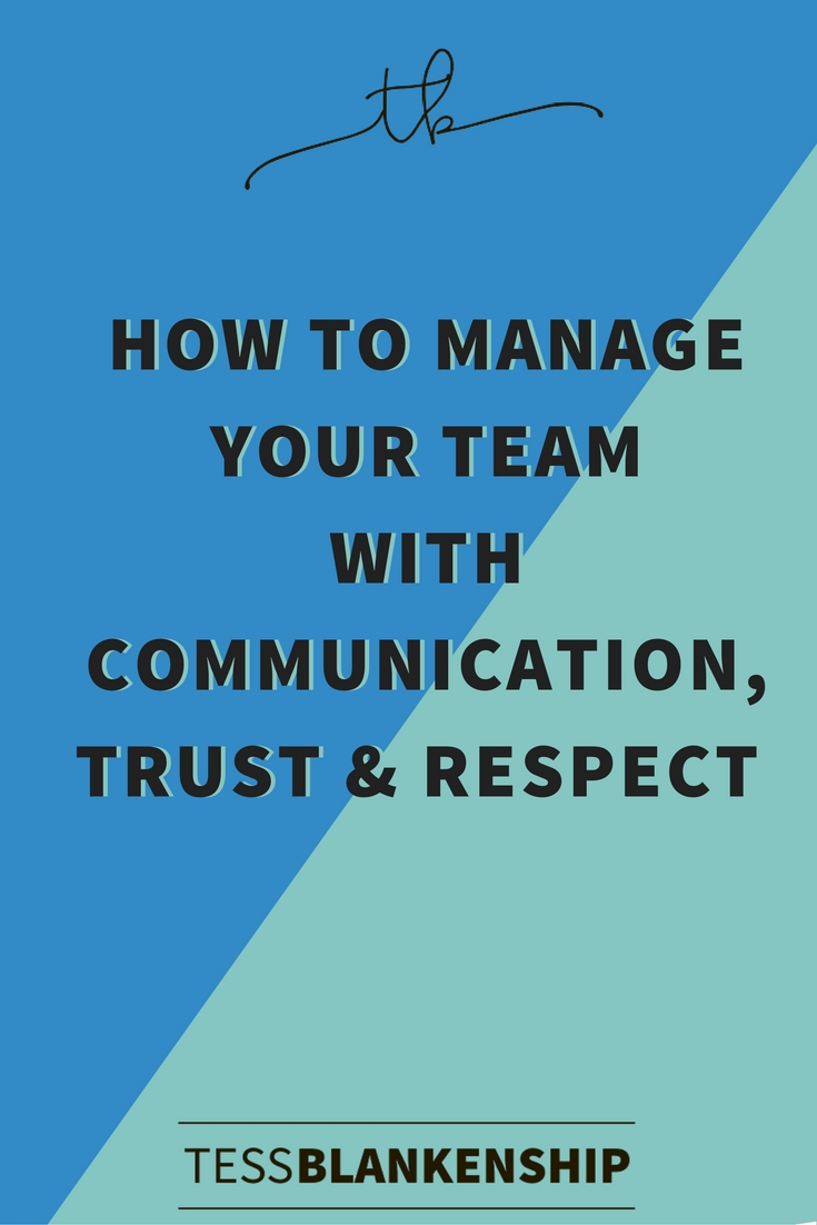 How to manage your team successfully with communication, trust and respect