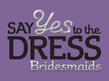 say-yes-to-the-dress-bridesmaids.jpg