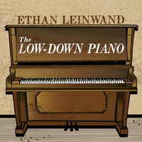 "Ethan leinwand ""The low-down piano"""