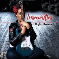 "Skylar Rogers: ""Insecurities"""