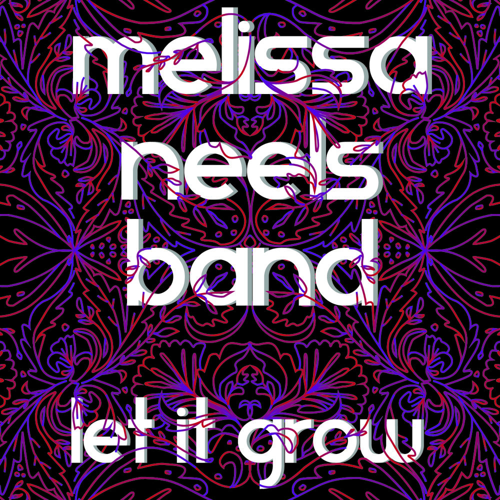 "Melissa Neels Band: ""Let It Grow"""