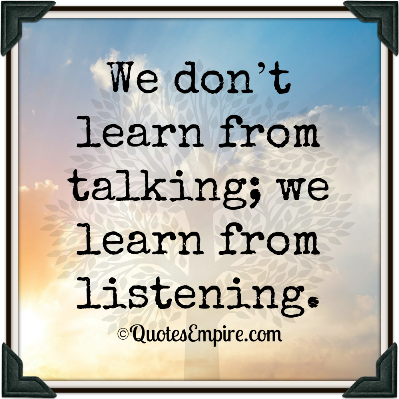 We-don't-learn-from-talking-we-learn-from-listening.png