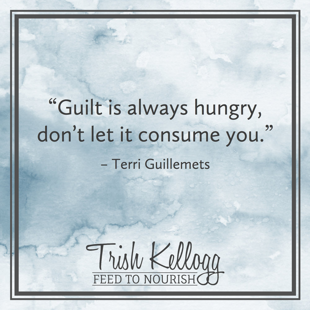 Got Food Guilt? — Trish Kellogg | Feed to Nourish