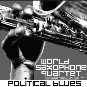 World Saxophone Quartet - Political Blues (Justin Time Records 2006)