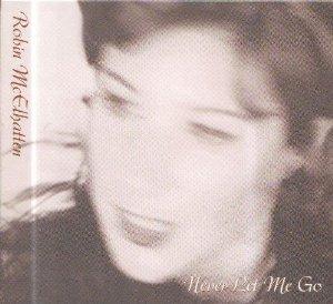 Robin McElhatten - Never Let Me Go (1999)