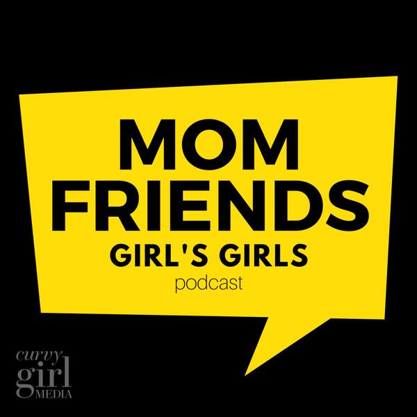 mom friends girls girls podcast.png