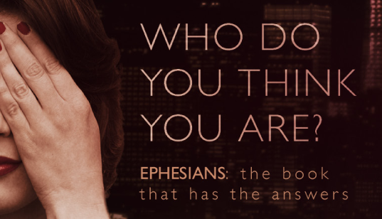 Who Do You Think You Are - A series in Ephesians