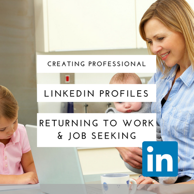 Creating Professional LinkedIn Profiles Returning to Work and Job Seeking.png