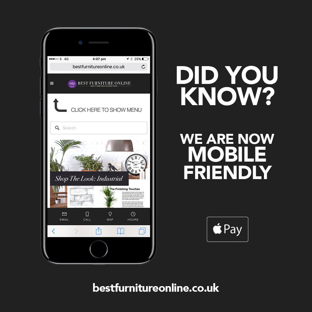 Did You Know? - ...we are now mobile friendly! You can now shop on the go via our mobile site - just visit us at bestfurnitureonline.co.uk direct from your mobile device. You will then be taken straight to our mobile app where you can browse, shop and even pay via Apple Pay. Indigo in your pocket!