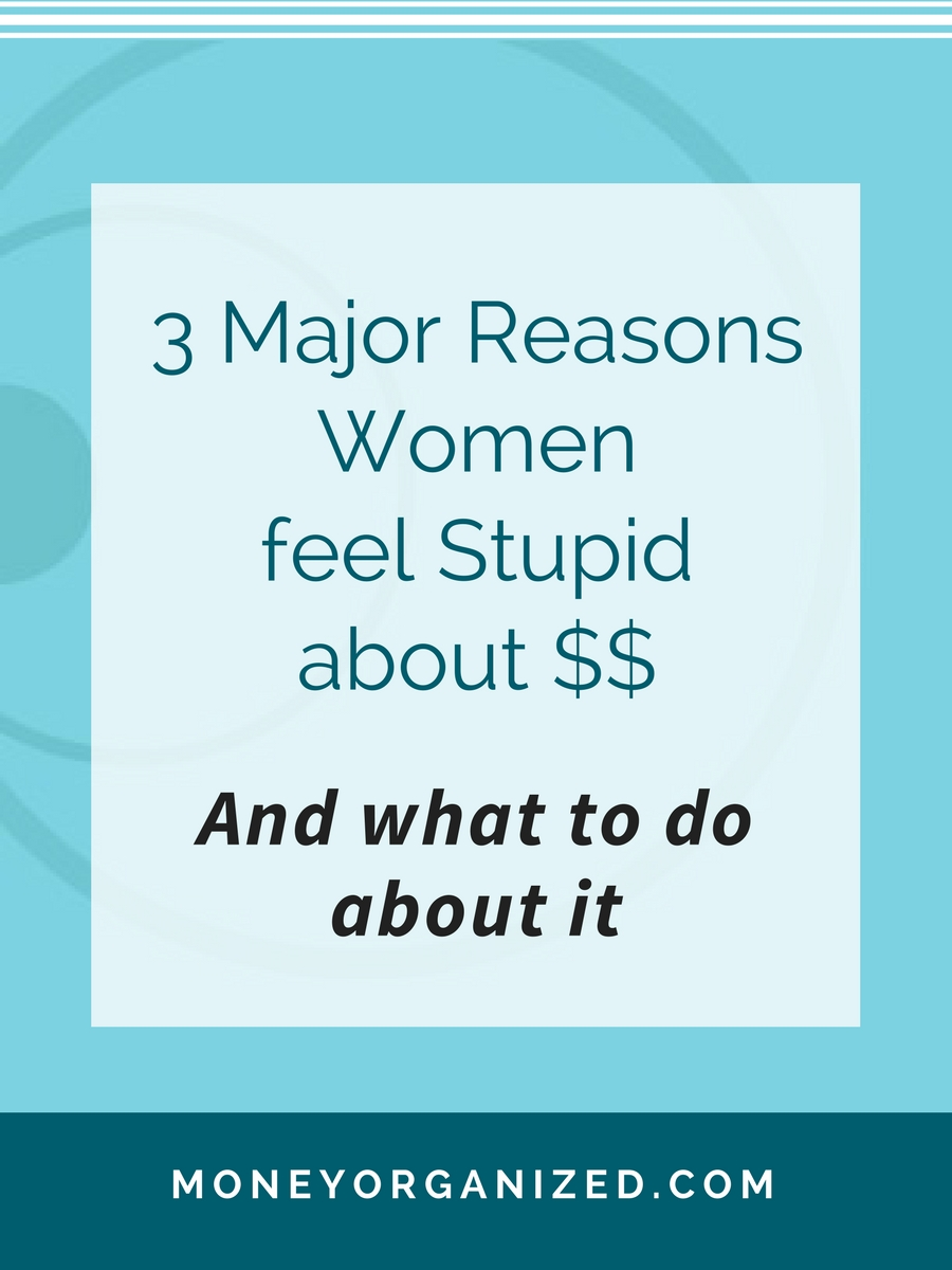 Reasons women feel Stupid about Money and What to do about it | Moms + Money + Management | Women