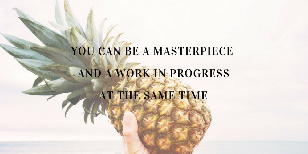 Copy of You can be a Masterpiece and a Work in Progress at the Same Time... (5).png