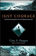 Just Courage: God's Great Expedition for the Restless Christian by Gary A.Haugen.