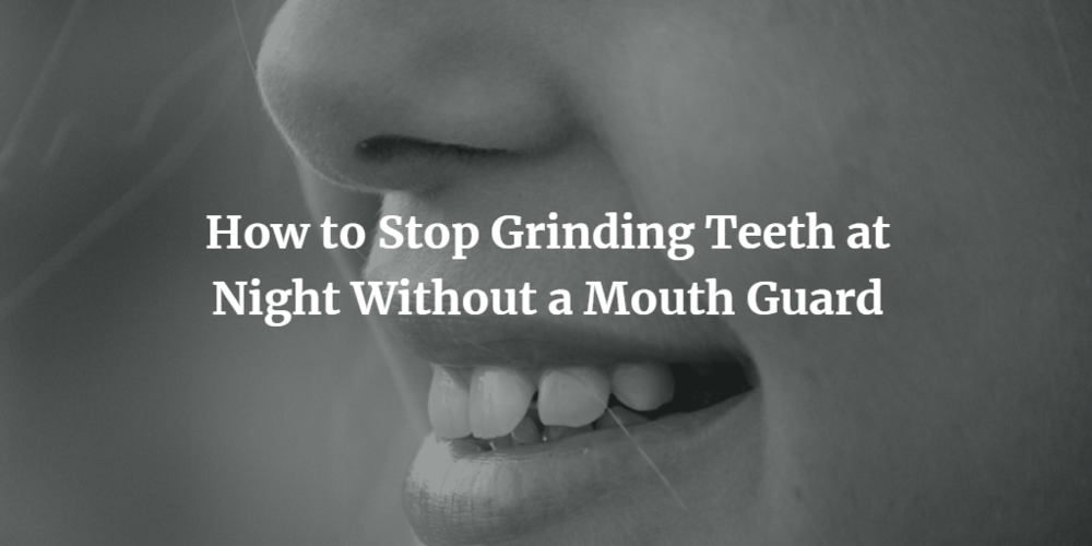 how-to-stop-grinding-teeth-at-night-without-a-mouth-guard.png