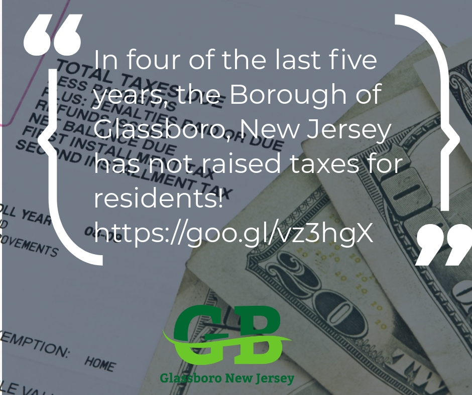 In four of the last five years, the Borough of Glassboro, New Jersey has not raised taxes for residents!