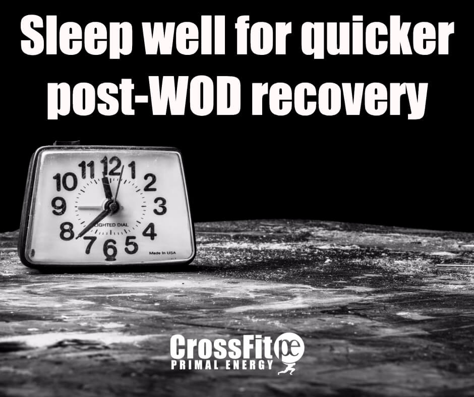 Get plenty of sleep... but don't oversleep and miss the WOD!