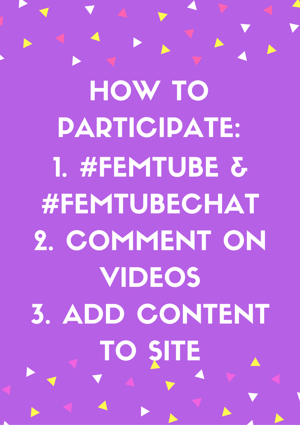 "[Image description: ""How to Participate"" on an electric purple background. Below are three items: 1. #FemTube and #FemTubeChat, 2. Comment on videos, and 3. Add content to the site]"
