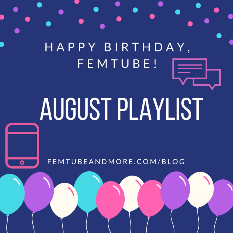 "[Image description: ""Happy birthday, FemTube! August Playlist, femtubeandmore.com/blog"" written in white font on a blue background above blue, purple, and pink balloons]"