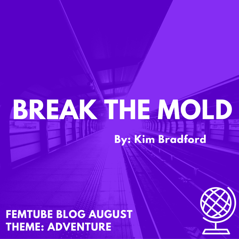 "[Image description: ""Break the Mold By: Kim Bradford, FemTube Blog August Theme: Adventure"" on a purple background with a train station in the background]"