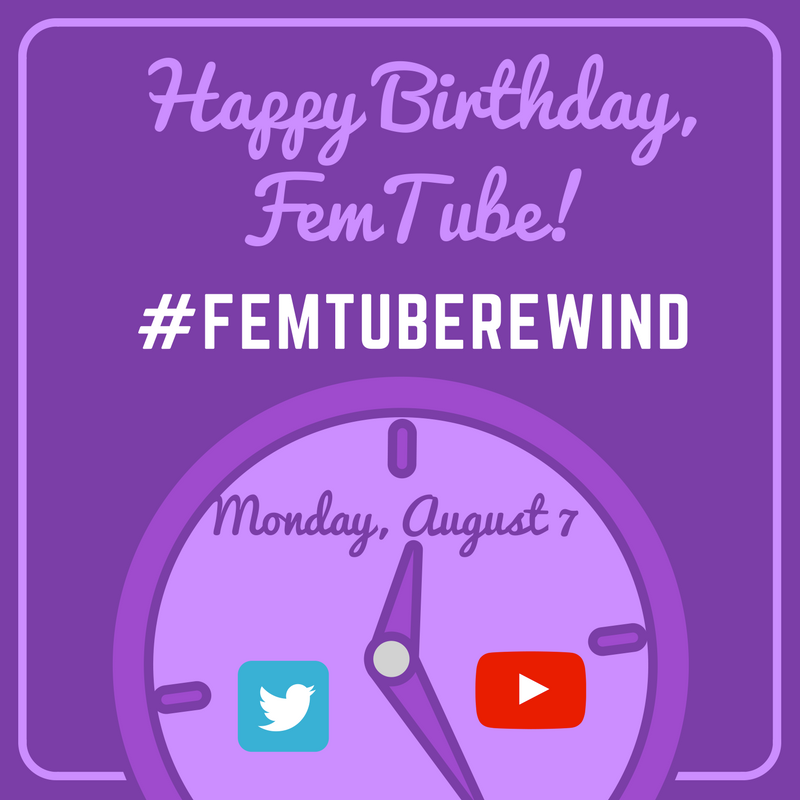 "[Image: ""Happy Birthday, FemTube! #FemTubeRewind Monday, August 7"" in purple and white fonts. The background is a dark purple, and at the bottom of the image is a clock with a blue Twitter icon and a red YouTube icon]"