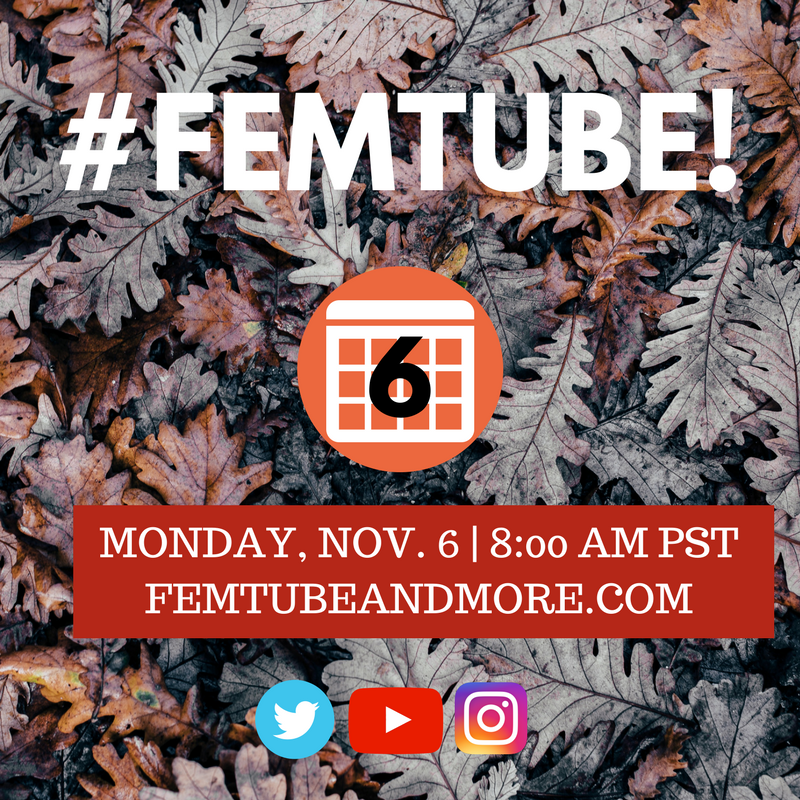 "[Image: dark leaves in the background, with #FemTube! in white capital letters. Below is an orange calendar with the number 6, and white text on a red background that reads, ""Monday, Nov. 6 