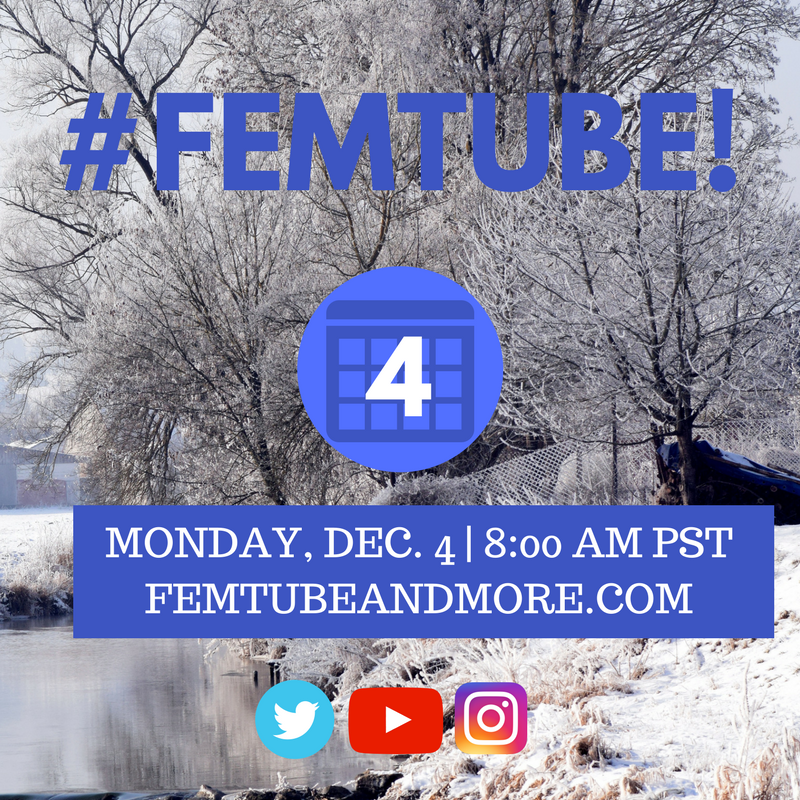 "[Image: snowy forest in the background, with #FemTube! in blue capital letters. Below is an blue calendar with the white 6, and white text on a blue background that reads, ""Monday, Dec. 6 