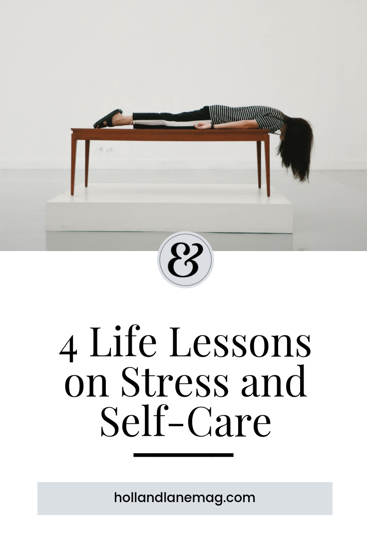 4 life lessons about stress and self-care and how they both can impact your health. // Click to read more from Holl & Lane at hollandlanemag.com