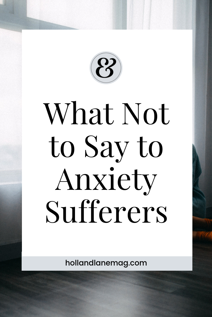 People often say insensitive things to someone with anxiety without even realizing it. Click to read more at hollandlanemag.com