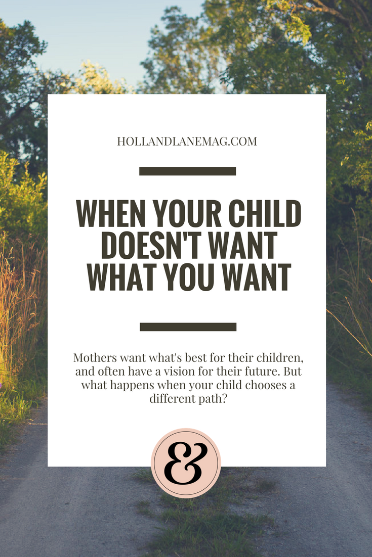Moms want what's best for their children. But they have to let their kids make their own decisions. Read more at hollandlanemag.com